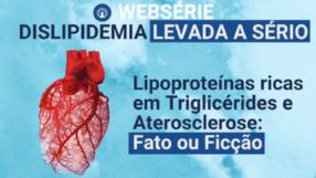 Dislipidemia: LIPOPROTEÍNAS RICAS EM TRIGLICÉRIDES E ATEROSCLEROSE: FATO OU FICÇÃO?