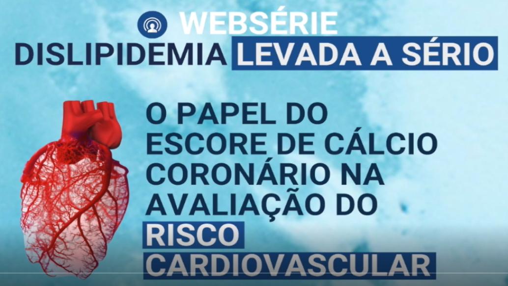 Dislipidemia levada a sério – Escore de cálcio coronário na avaliação do risco cardiovascular