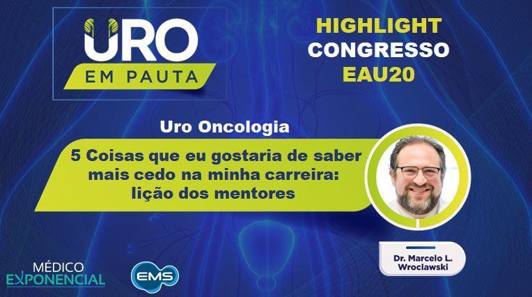 Cobertura EAU20    Lições dos mentores   Dr.  Marcelo Wroclawski
