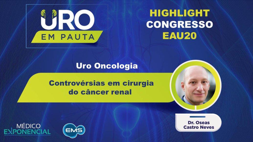 Cobertura EAU20 | Controvérsias em cirurgia do câncer renal | Dr. Oseas Castro