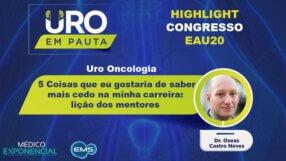 Cobertura EAU20 | 5 Coisas que gostaria de saber mais cedo em minha carreira: lições dos mentores | Dr. Oseas Castro