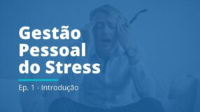 Gestão Pessoal do Stress: EP 01 | Introdução